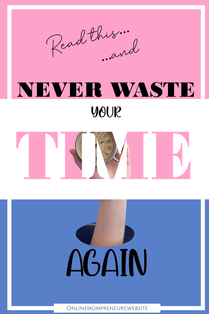 Never waste your time again